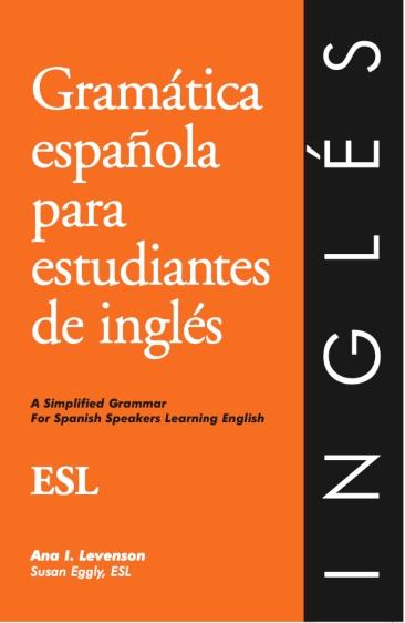 Complemente su libro de texto de inglés con Gramática española para estudiantes de inglés — la comprensión de la gramática española facilita su adquisición de la gramática inglesa.